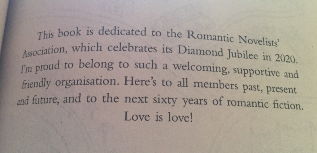 This book is dedicated to the Romantic Novelists' Association which celebrates its Diamond Jubilee in 2020. I'm proud to belong to such a welcoming, supportive and friendly organisation. Here's to all members past, present and future, and to the next sixty years of romantic fiction. Love is love!