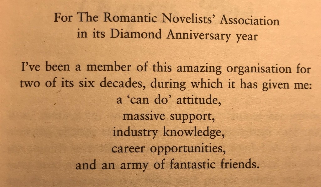 For the Romantic Novelists' Association in its Diamond Anniversary year. I've been a member of this amazing organisation for two of its six decades, during which it has given me: a 'can do' attitude, massive support, industry knowledge, career opportunities, and an army of fantastic friends.