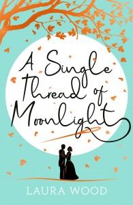 Laura Wood - A Single Thread of Moonlight